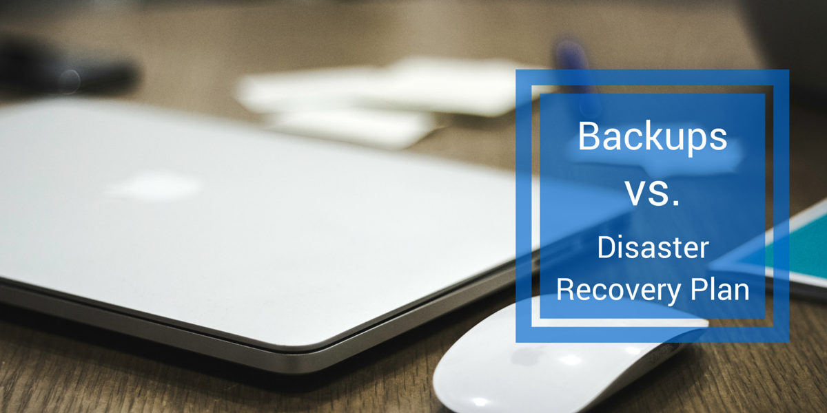 Backups vs Disaster Recovery Plan