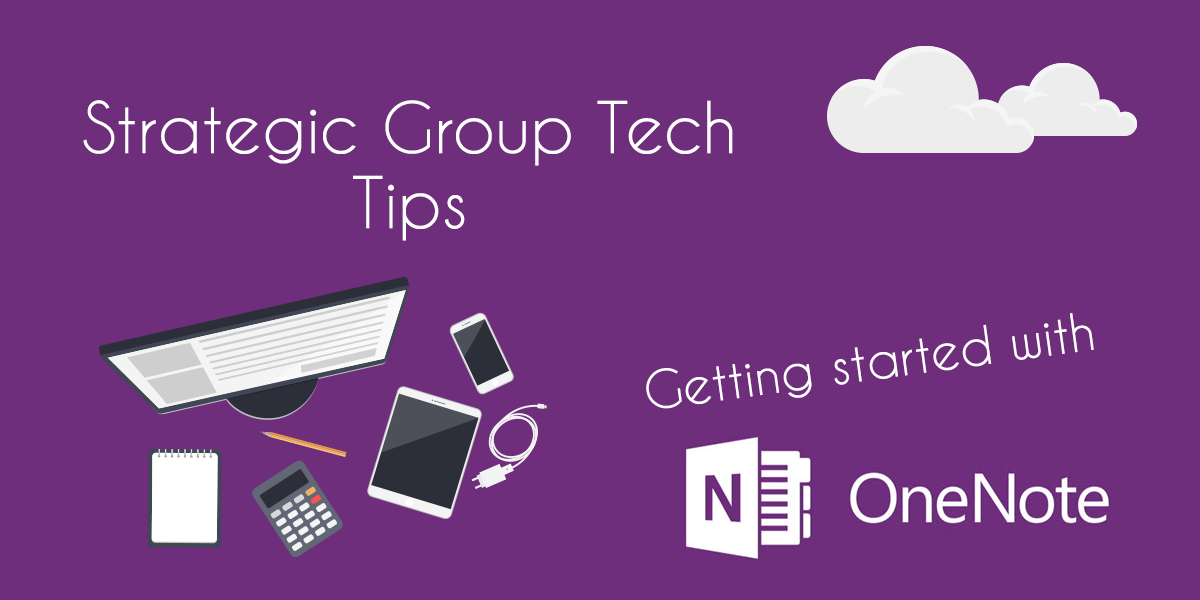 Strategic Group Tech Tips - Getting started with OneNote